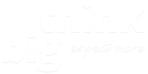Think Big Expect More